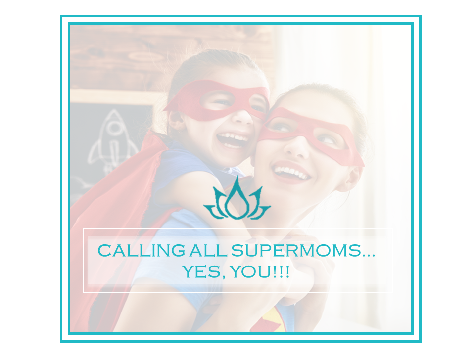 Calling all SuperMoms - yes, YOU!