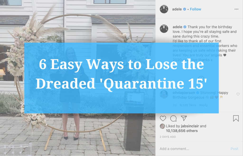 6 Easy Ways to Lose the Dreaded 'Quarantine 15'