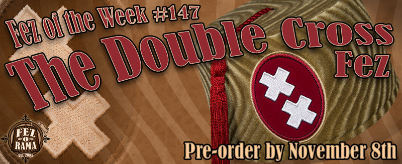 #147 ~ The Double Cross Fez