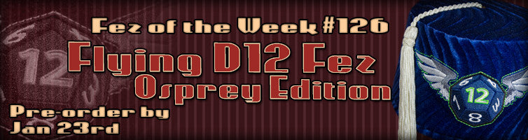 #126 The Flying D12 Fez ~ Osprey Edition