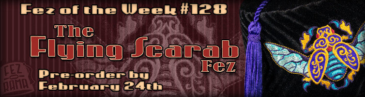 #128 The Flying Scarab Fez