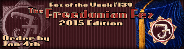#139 The Freedonian Fez ~ 2015 Edition