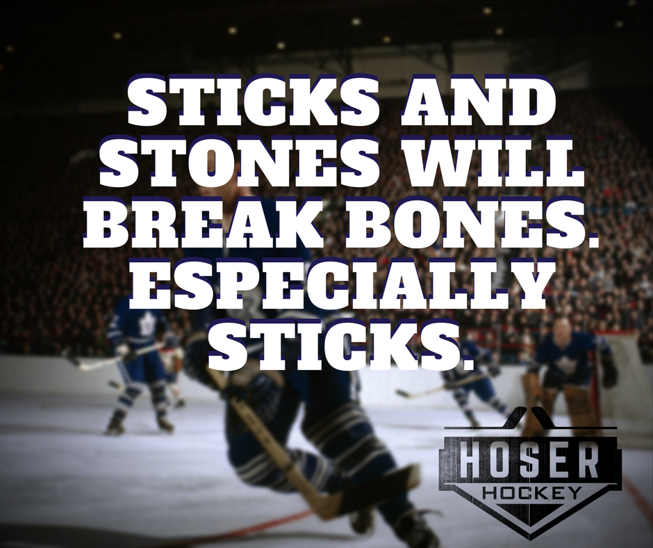 Sticks and Stones Will Break Bones. Especially Sticks.