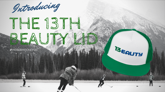 The 13th Beauty | Hoser Hockey Co.
