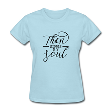 Then Sings My Soul Women's T-Shirt - powder blue