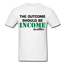 The Outcome Should Be Income Unisex Classic T-Shirt - white