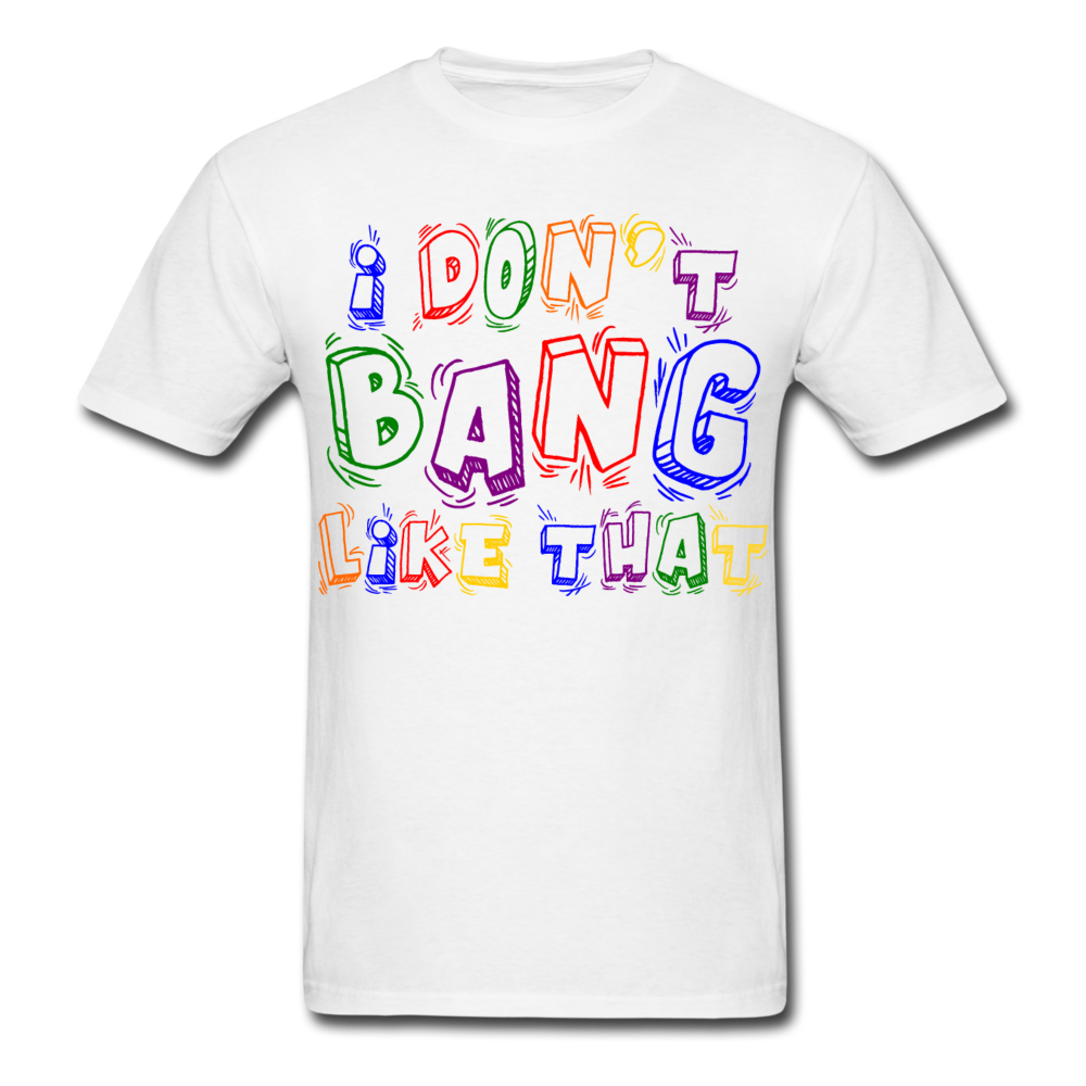 I Don't Bang Like That Unisex Classic T-Shirt - white