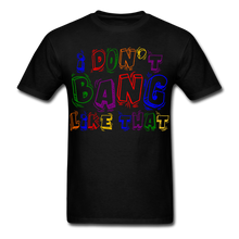 I Don't Bang Like That Unisex Classic T-Shirt - black