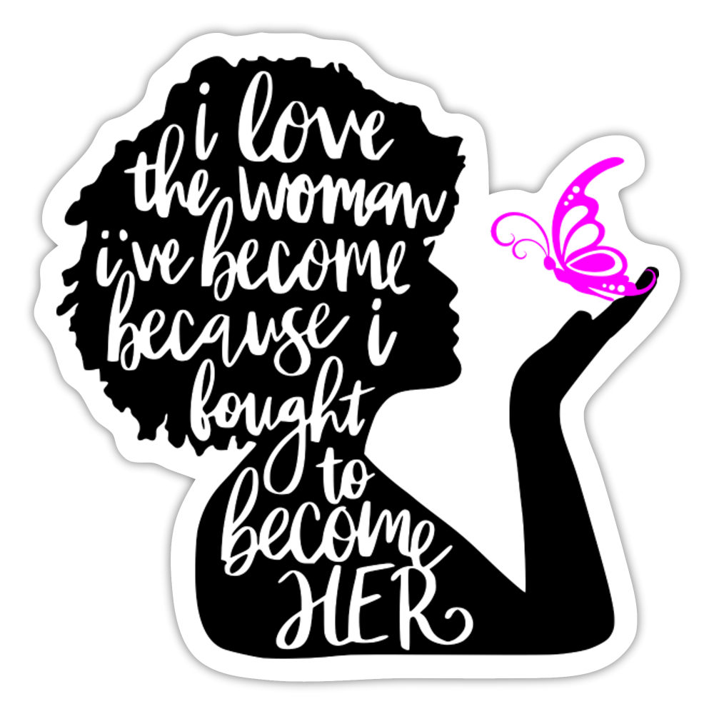 FREE GIFT With Purchase - I Love The Woman I've Become Sticker - white matte