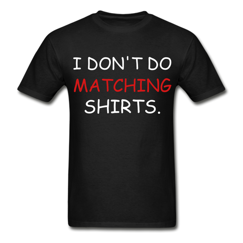 I Don't Do Matching Shirts - black