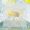 Alkalizing Your Body