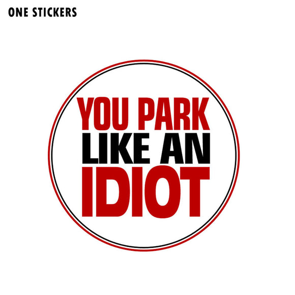 10CM*10CM You Park Like An IDIOT NO Parking Car Sticker Funny Decal PVC 12-0892