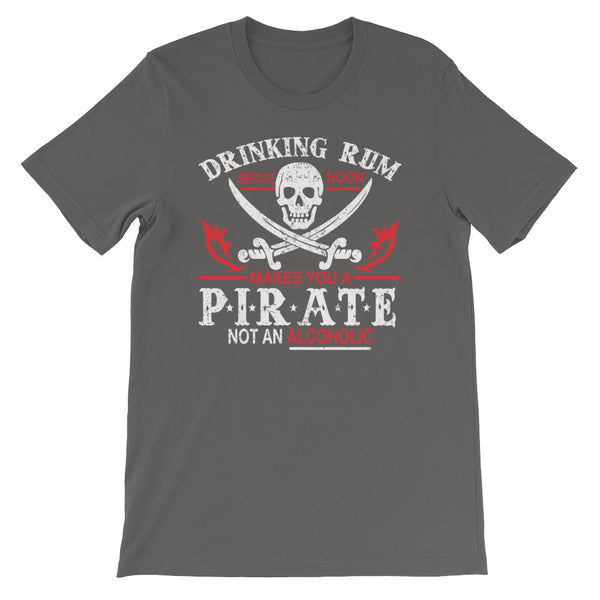 """Drinking Rum Makes You A Pirate"" T-Shirt"