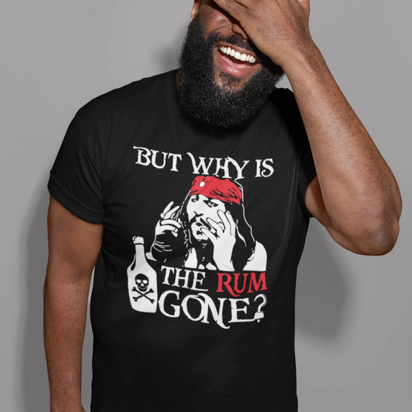 """But Why is the Rum Gone?"" T-Shirt"