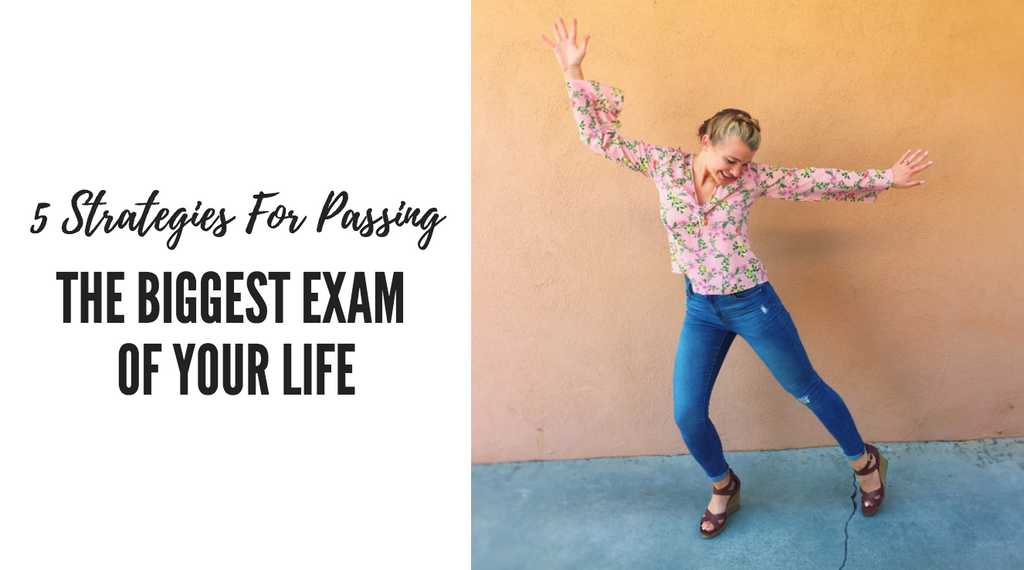 5 Strategies For Passing The Biggest Exam of Your Life
