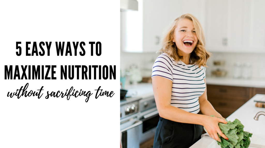 5 Easy Ways to Maximize Nutrition Without Sacrificing Time
