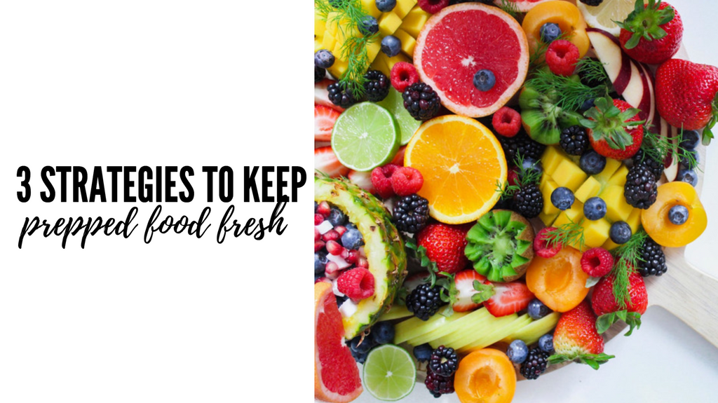 My Top 3 Strategies to Keep Prepped Food Fresh