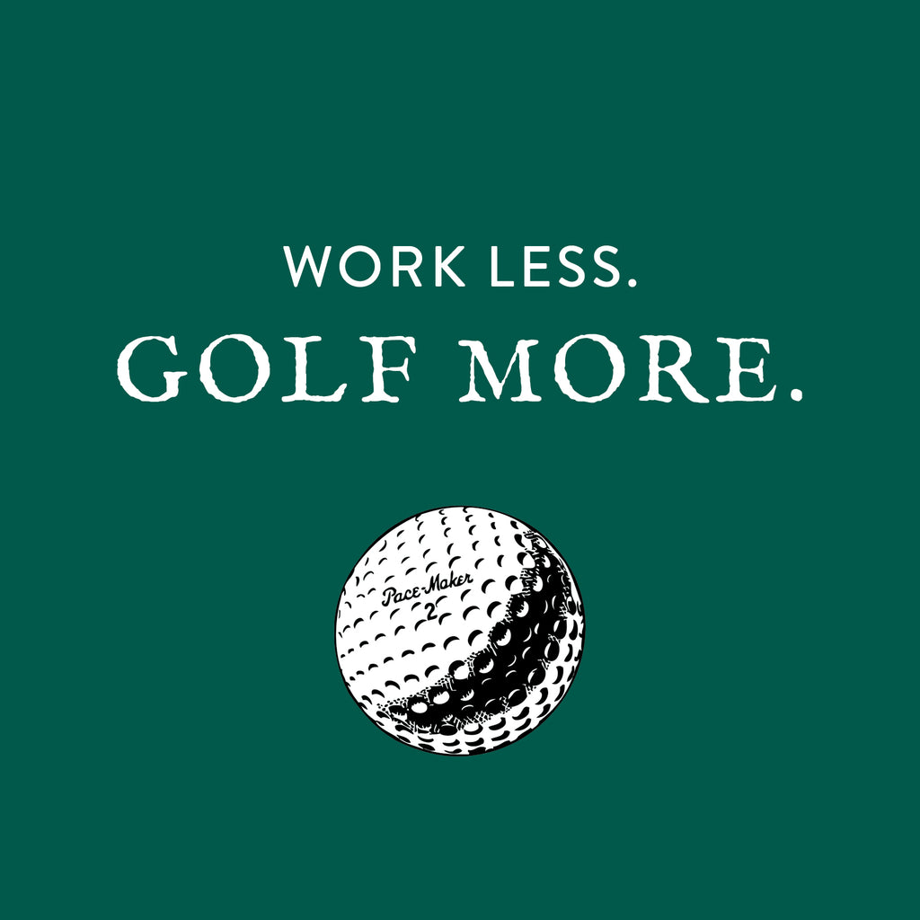 Work Less. Golf More.