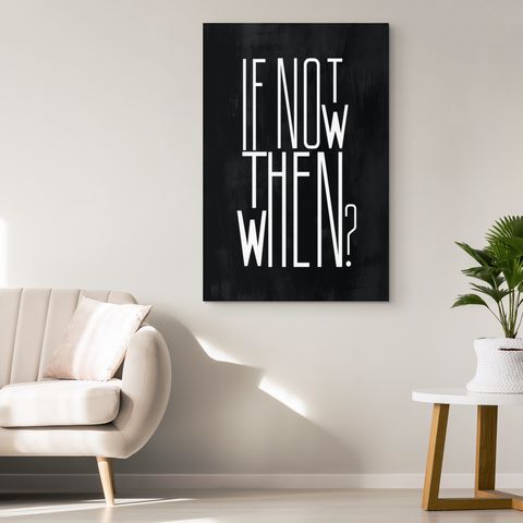 If Not Now Then When - Blend On Canvas