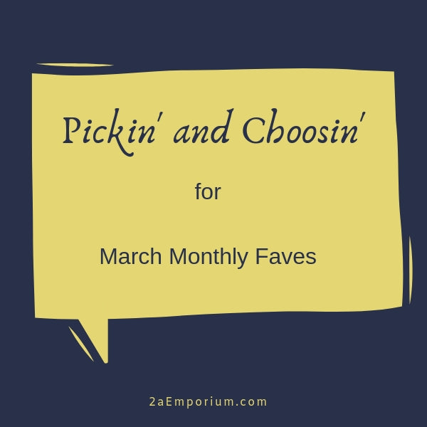 Pickin' and Choosin' -- March Monthly Faves