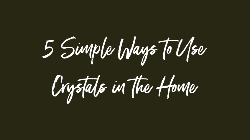 5 Simple Ways to Use Crystals in the Home
