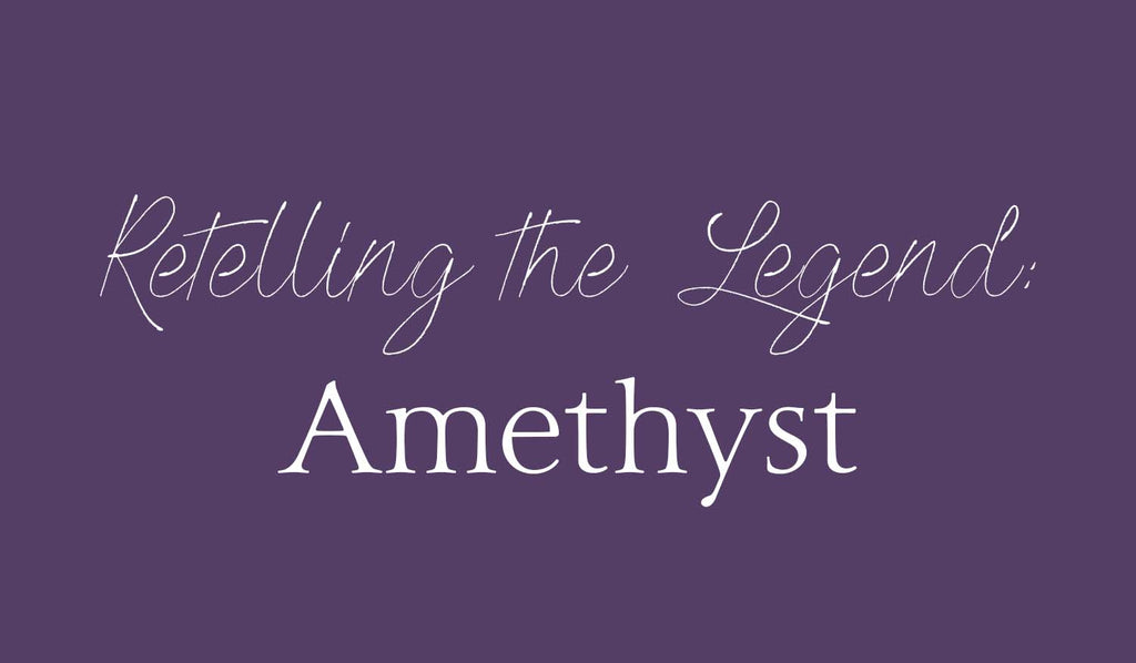 The Legend Retold: Amethyst