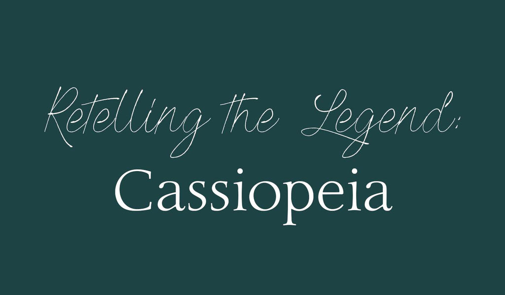 The Legend Retold: Cassiopeia