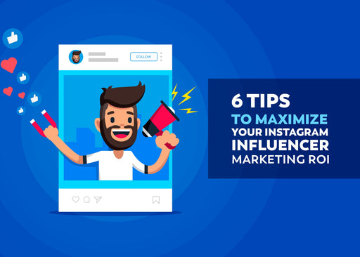 6 Tips to Maximize ROI on Your Next Influencer Marketing Campaign.