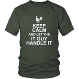 KEEP CALM and Let The IT GUY HANDLE IT - TSHIRT - Shopichic