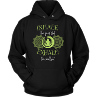 Inhale The Good S T-Shirt - Hoodie - Shopichic