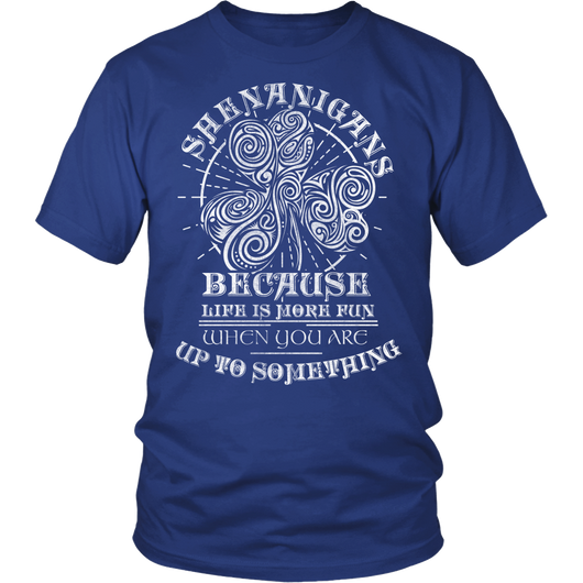 Shenanigans Because Life is More Fun T-Shirt - Shopichic