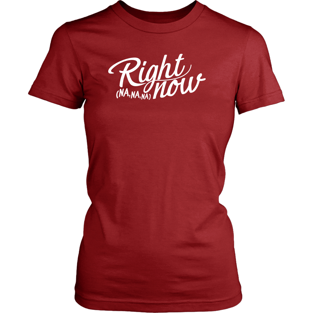 "WOMEN'S ""RIGHT NOW"" T-SHIRT"