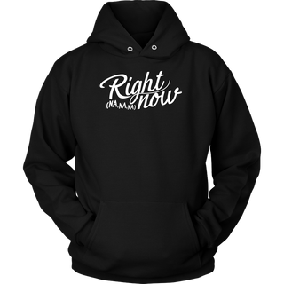 "UNISEX ""RIGHT NOW"" HOODIE"