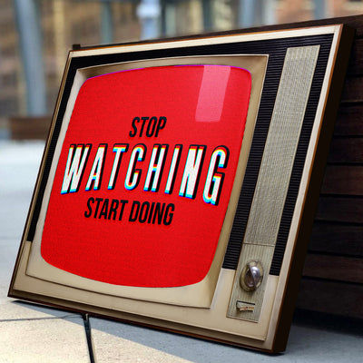 Stop Watching Start Doing