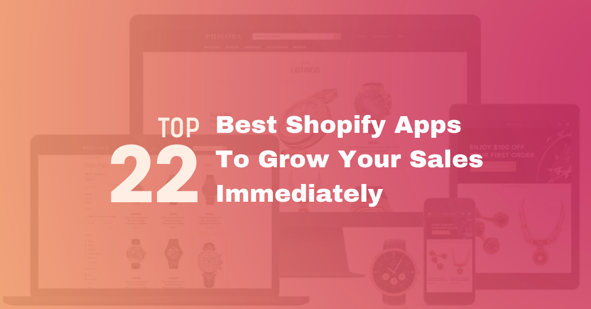 Top 22 Best Shopify Apps to Grow Your Sales Immediately (2018 Updates)