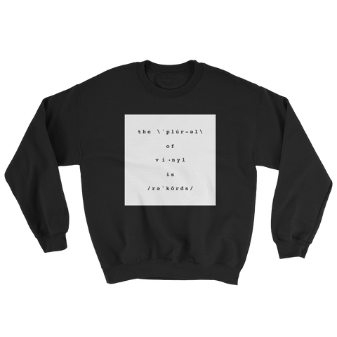 The Plural of Vinyl is Records Sweatshirt