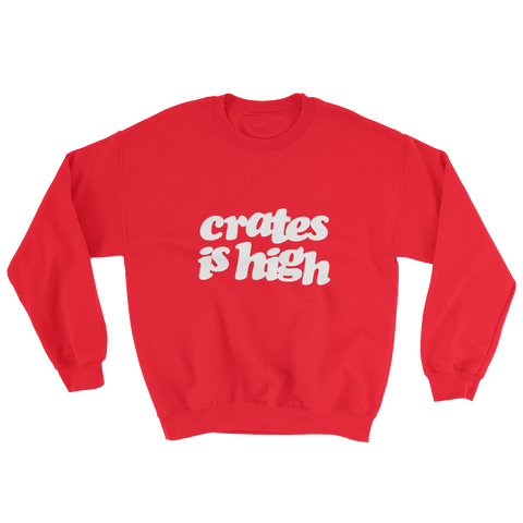 Crates is High Sweatshirt