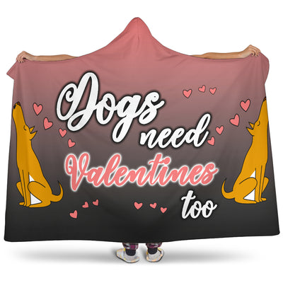 Dogs Need Valentines Hooded Blanket