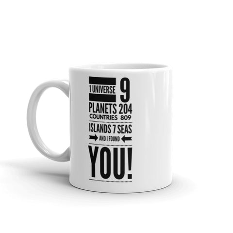 Mug - 1 Universe 9 Planets 204 Countries and I Found You - Coffee Cup