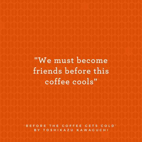 Quote from Before the Coffee Gets Cold by Toshikazu Kawaguchi says We must become friends before this coffee cools