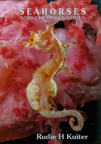 Seahorses And Their Relatives by Rudie H Kuiter