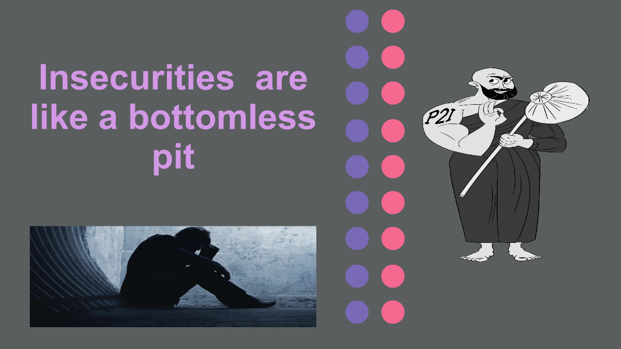Insecurities are like a bottomless pit