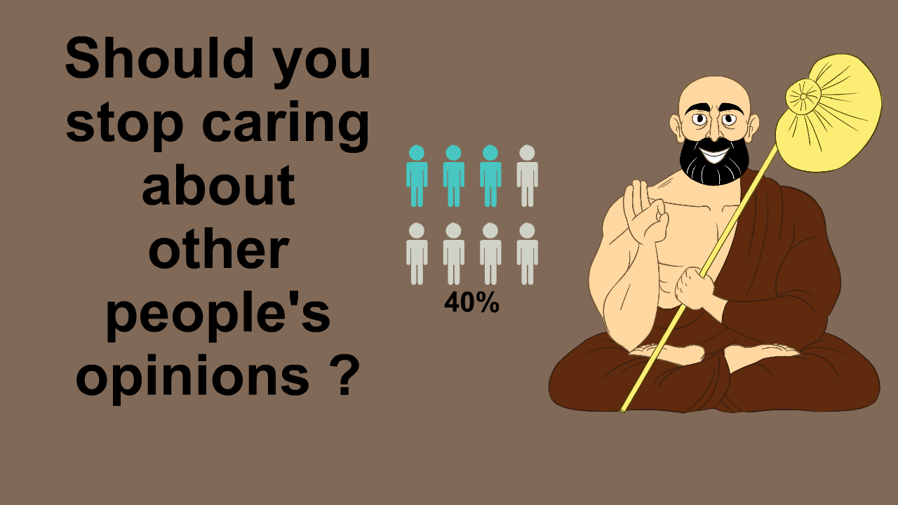 Should you stop caring about other people's opinions ?