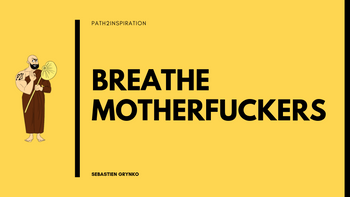 Breathe Motherfuckers