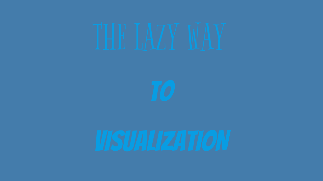 The lazy way to visualisation