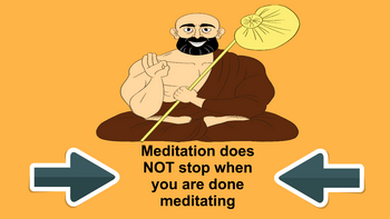 Meditation does not stop when you are done meditating