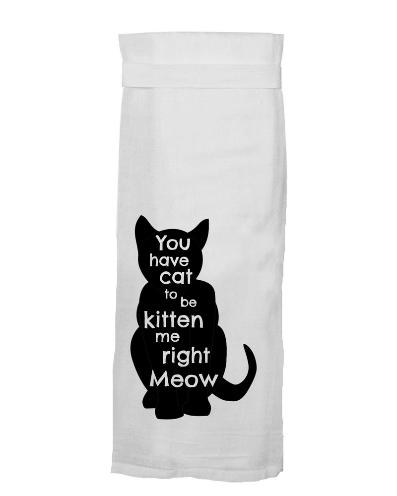 You Have Cat to Be Kitten Me Flour Sack Towel