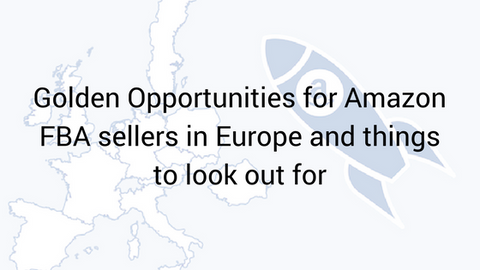 Golden Opportunities for Amazon FBA Sellers in Europe