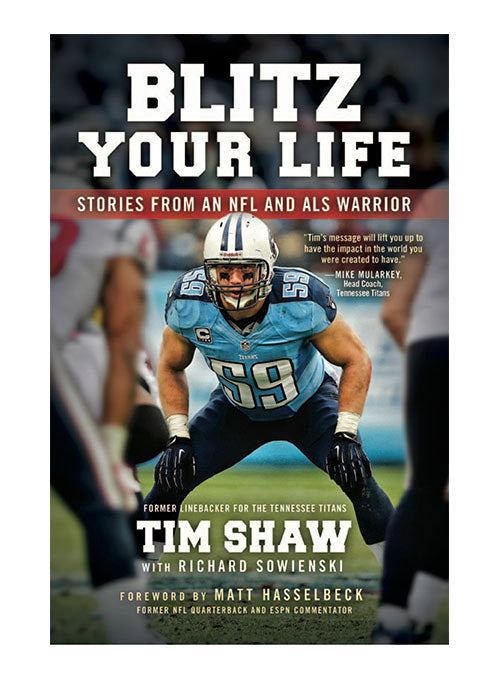 Blitz Your Life: Stories From an NFL and ALS Warrior by Tim Shaw