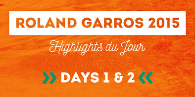 French Open 2015 Highlights du Jour – Days 1 & 2